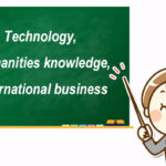 Technology, Humanities knowledge, International business